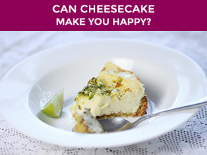 can cheese cake make you happy