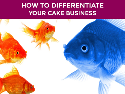 how to differentiate your cake business